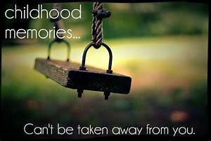 Childhood Memor... Countless Memories Quotes