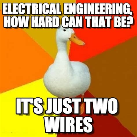 Electrical Engineering Memes - electrical engineering tech impaired duck meme on memegen