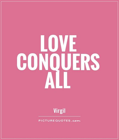 love conquers  picture quotes