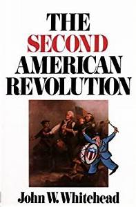 The Second American Revolution  John W  Whitehead