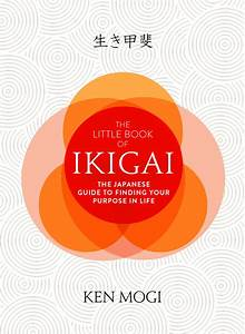 The Little Book Of Ikigai  The Japanese Guide To Finding