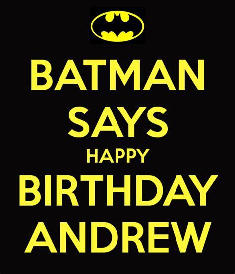 Happy Birthday Andrew Images Batman Says Happy Birthday Andrew Poster Keep