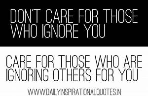 Don't care for those who ignore you, care for ...