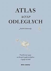 Judith Schalansky Atlas Wysp Odlegych Atlas Der