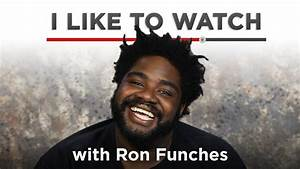 I Like To Watch... Ron Funches Quotes