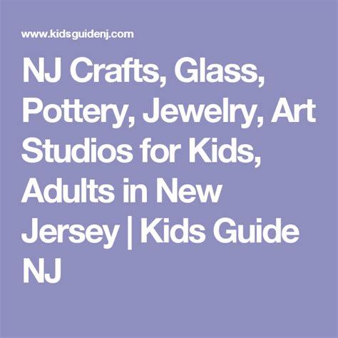 nj crafts glass pottery jewelry art studios  kids