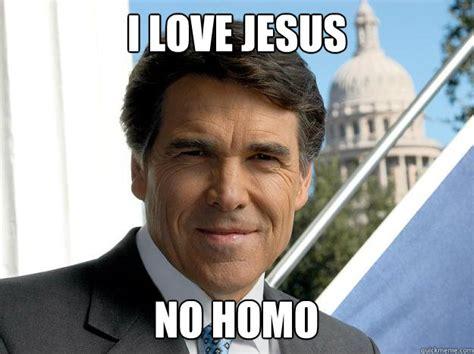 Homo Meme - i love jesus no homo rick perry quickmeme