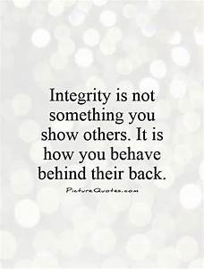 Integrity is not something you show others. It is how you ...