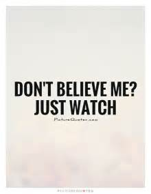 Quote Don't Believe Me Just Watch
