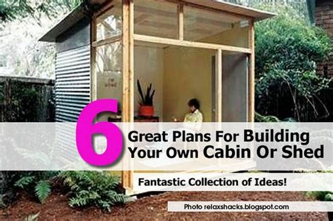 how to build your own shed 6 great plans for building your own cabin or shed