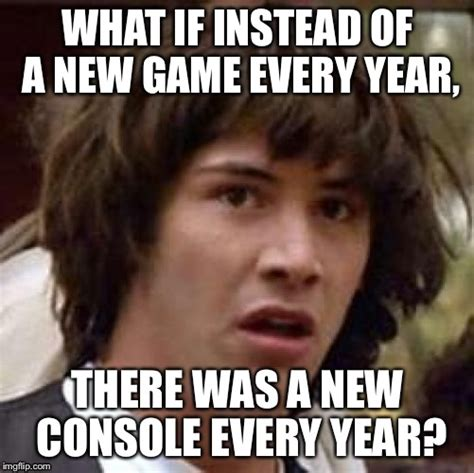 Every Meme - a new console every year imgflip