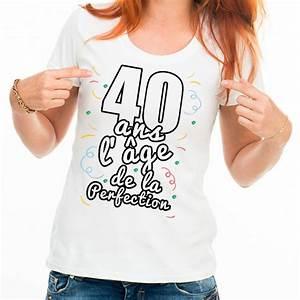 T Shirt 40 Ans : t shirt femme anniversaire 40 ans l ge de la perfection ketshooop t shirts anniversaires ~ Farleysfitness.com Idées de Décoration