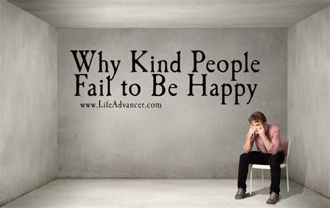 kind people fail   happy    reasons