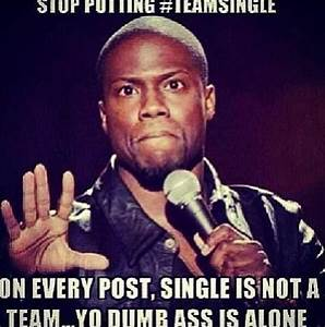 Single is not a team... Kevin Hart   Funny   Pinterest ...