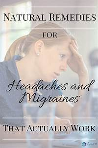 Natural Remedies For Headaches And Migraines That Actually
