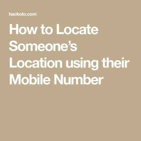 how to locate mobile number how to locate someone s location using their mobile number