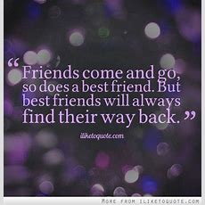 Friends Come And Go, So Does A Best Friend But Best Friends Will Always Find Their Way Back