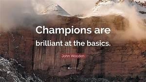 John Wooden Quote   U201cchampions Are Brilliant At The Basics