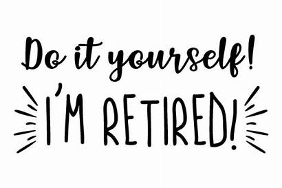 Retired Yourself Svg Im Cut Quotes Creativefabrica
