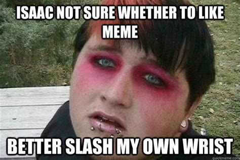 Slash Meme - isaac not sure whether to like meme better slash my own wrist overweight emo kid quickmeme