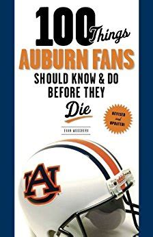 gifts for auburn fans amazon com 100 things auburn fans should know do before