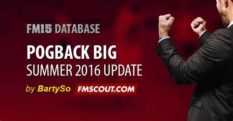 Fm15 Pogback Big Transfers Summer Update 2016  Fm Scout