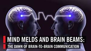 Mind Melds and Brain Beams: The Dawn of Brain-to-Brain ...  Mind