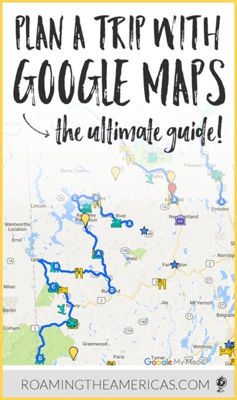 ultimate guide   google  maps  plan  trip