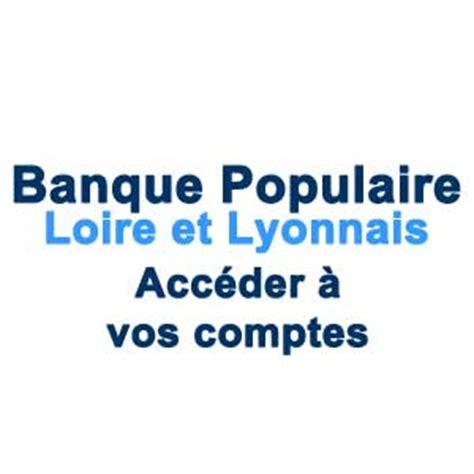 banque populaire loire et lyonnais si鑒e loirelyonnais banquepopulaire fr acceder a vos comptes