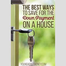 Best Ways To Save A House Down Payment  Young Adult Money