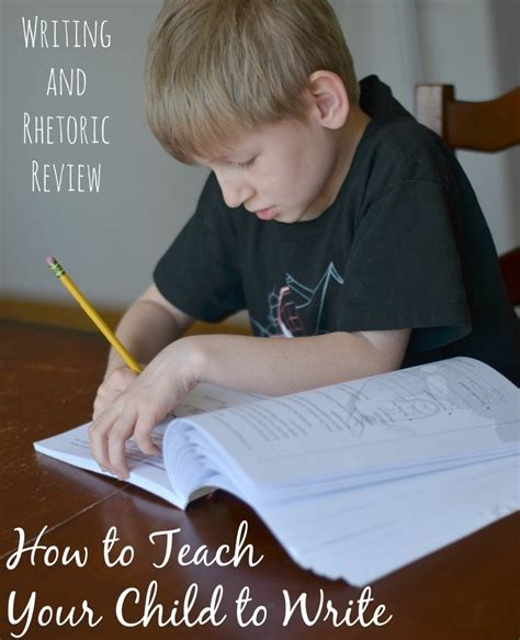 how to teach a child to write well writing and rhetoric 562 | Writing and Rhetoric Review