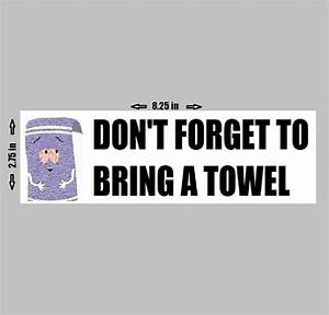 SOUTH PARK - Towelie Bumper Sticker Don't forget to bring ...