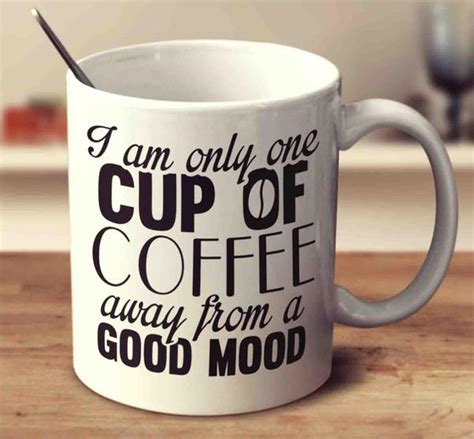 One cup of coffee (and a cigarette). I Am Only One Cup Of Coffee Away From A Good Mood