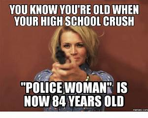 YOU KNOW YOU'RE OLD WHEN YOUR HIGH SCHOOL CRUSH POLICE ...
