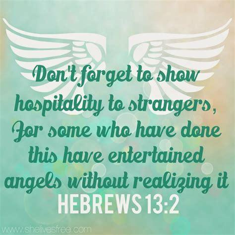 hebrews  dont forget  show hospitality  strangers