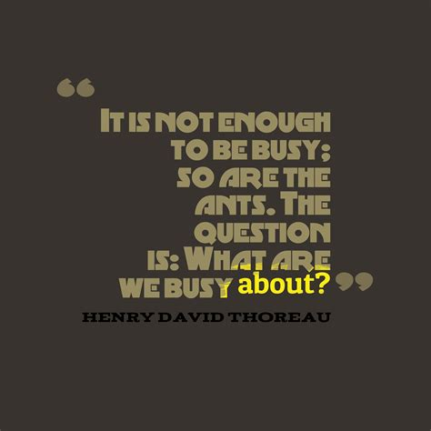 picture henry david thoreau quote  busy