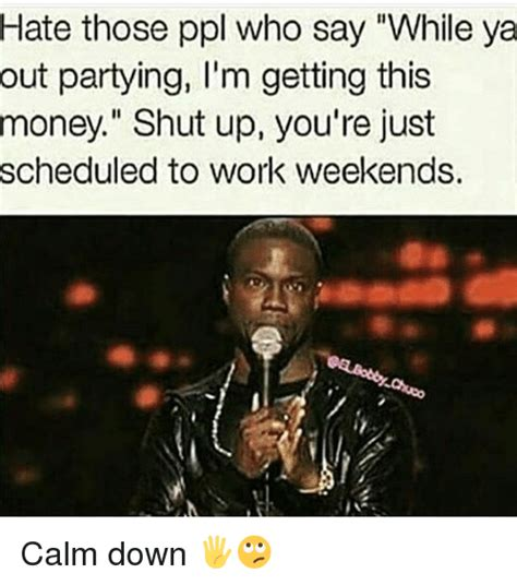 I Work Weekends Meme - 25 best memes about working weekend working weekend memes
