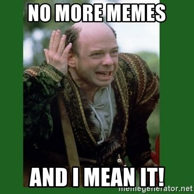 No Meme Generator - no more memes and i mean it vizzini princess bride meme generator