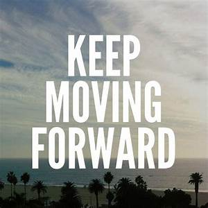 Keep moving forward best inspirational quotes - Collection ...