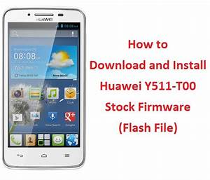 How To Download And Install Huawei Y511