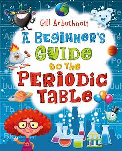 A Beginner U0026 39 S Guide To The Periodic Table By Bloomsbury