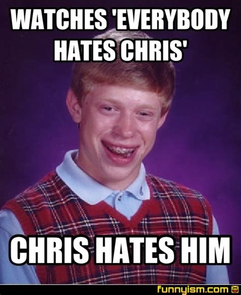 Meme Chris - watches everybody hates chris chris hates him meme factory funnyism funny pictures