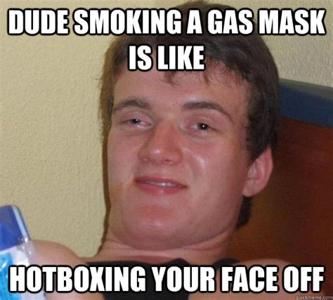 Mask Off Memes - dude smoking a gas mask is like hotboxing your face off 10 guy quickmeme