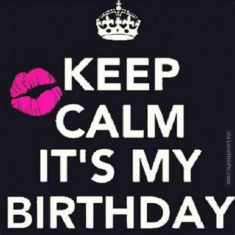Keep Calm It's My Birthday Pictures Photos and Images