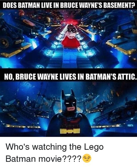 The Lego Movie Meme - does batman live in bruce wayne s basement no bruce wayne lives in batman s attic who s watching