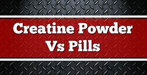 Creatine Powder Vs Pills Review 2018
