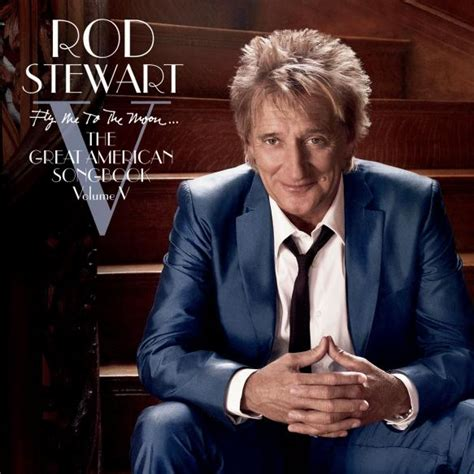 Rod Stewart Fly Me To The Moon…the Great American