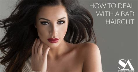 how to deal with a bad haircut how to deal with a bad haircut straight ahead beauty