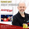 ANIMÉ LOS ANGELES WELCOMES FEATURED GUESTS Robert Woodhead ...
