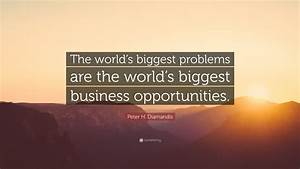 "Peter H. Diamandis Quote: ""The world's biggest problems ..."